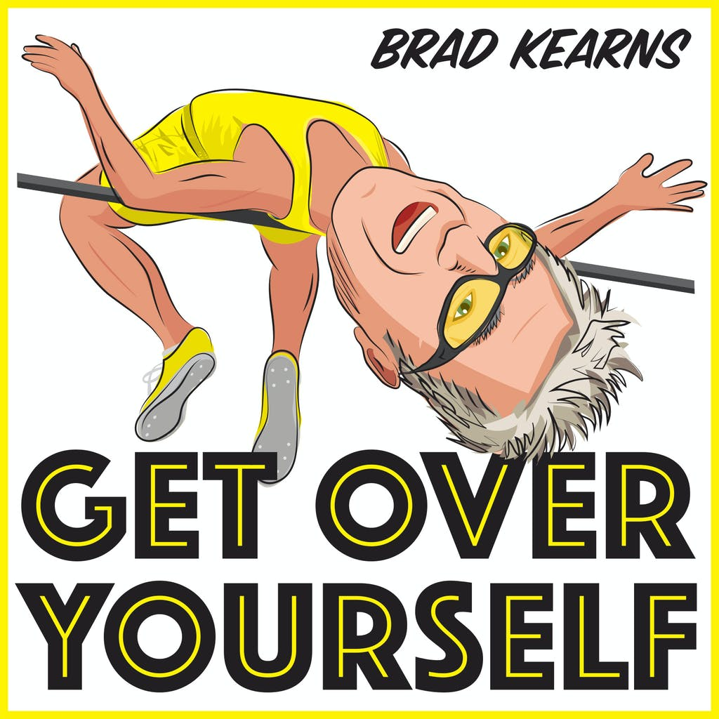 get over yourself brad kearns