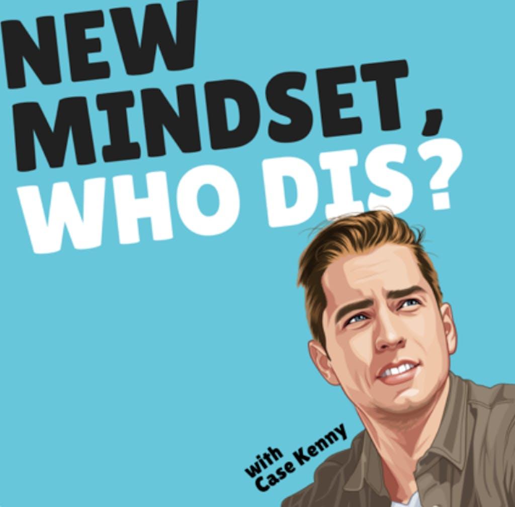 New Mindset Who Dis